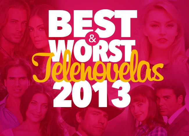 Best And Worst 2013 Telenovelas
