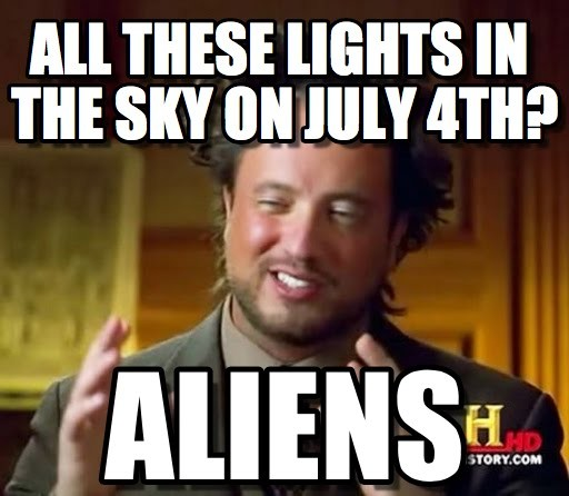 Aliens Are Said To Attack On 4th Of July Well According This Meme From The History Channel