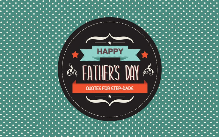 Fathers Day Quotes And Sayings 32 Messages For Step Dads That Rock