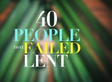 40 People That Failed Lent On First Day