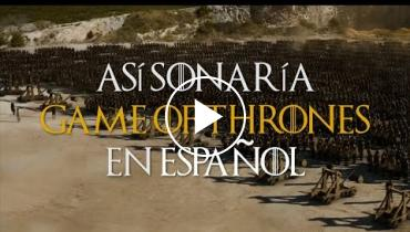 Ever Wondered What 'Game Of Thrones' Would Sound Like In Spanish?
